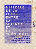 Histoire de la lutte entre la science et la théologie Pdf/ePub eBook