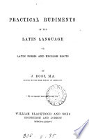 Practical rudiments of the Latin language; or, Latin forms and English roots