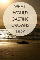 What Would Casting Crowns Do