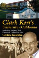 Clark Kerr S University Of California