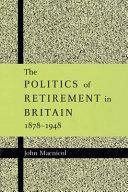 The Politics of Retirement in Britain, 1878-1948