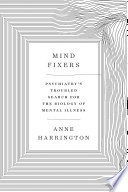 Mind Fixers Psychiatry S Troubled Search For The Biology Of Mental Illness Book PDF