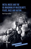 Metal Music and the Re imagining of Masculinity  Place  Race and Nation