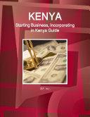 Kenya: Starting Business, Incorporating in Kenya Guide Volume 1 Strategic, Practical Information, Regulations