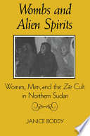 """""""Wombs and Alien Spirits: Women, Men, and the Zar Cult in Northern Sudan"""" by Janice Boddy"""