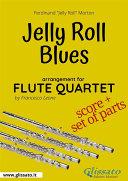 Jelly Roll Blues   Flute Quartet score   parts