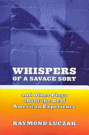 Whispers of a Savage Sort  and Other Plays about the Deaf American Experience