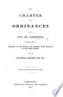 The Charter and Ordinances of the City of Cambridge, Together with a Summary of the Special and General Laws Relating to the Same Subject, and the Municipal Register for 1857, Etc. [Compiled by J. A. Jacobs.]