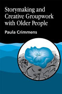 Storymaking And Creative Groupwork With Older People