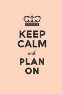 Keep Calm and Plan On