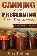 Canning and Preserving for Beginners  Guide For Learning Everything About Preserving
