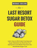 The Last Resort Sugar Detox Guide  Learn How Quickly and Easily Detox from Sugar and Stop Cravings Completely