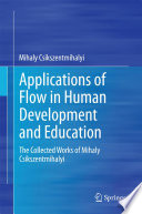 """""""Applications of Flow in Human Development and Education: The Collected Works of Mihaly Csikszentmihalyi"""" by Mihaly Csikszentmihalyi"""