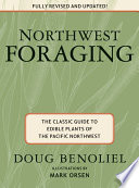 """Northwest Foraging: The Classic Guide to Edible Plants of the Pacific Northwest"" by Doug Benoliel"