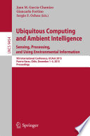 Ubiquitous Computing and Ambient Intelligence  Sensing  Processing  and Using Environmental Information Book