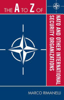 The A to Z of NATO and Other International Security Organizations