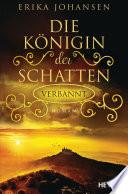 Die Königin der Schatten - Verbannt  : Roman