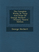 The Complete Works in Verse and Prose of George Herbert           Primary Source Edition