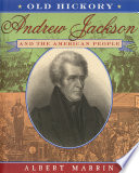 Old Hickory Andrew Jackson and the American People
