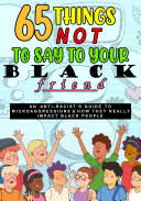 65 Things Not To Say To Your Black Friend  An Anti Racist s Guide To Microaggressions   How They Really Impact Black People