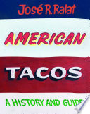 """American Tacos: A History and Guide"" by José R. Ralat"