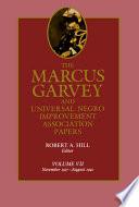"""The Marcus Garvey and Universal Negro Improvement Association Papers, Vol. VII: November 1927-August 1940"" by Robert A. Hill, Marcus Garvey, Universal Negro Improvement Association, Tevvy Ball, Barbara Blair, Erika A. Blum"