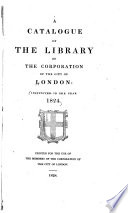 A Catalogue Of The Library Of The Corporation Of The City Of London Instituted In The Year 1824