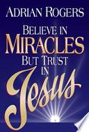 Believe in Miracles But Trust in Jesus