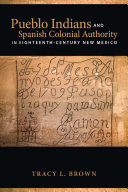 Pueblo Indians and Spanish Colonial Authority in Eighteenth Century New Mexico