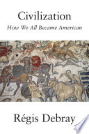 link to Civilization : how we all became American in the TCC library catalog