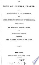 The Book of common prayer. [With] Psalms, in metre, selected from the Psalms of David. [Followed by] Hymns of the Protestant episcopal Church in the United States of America