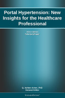 Portal Hypertension: New Insights for the Healthcare Professional: 2011 Edition
