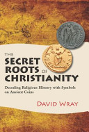The Secret Roots of Christianity