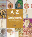 A Z of Goldwork with Silk Embroidery