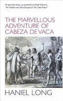 Marvellous Adventure of Cabeza De Vaca Also Malinche