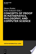 Concepts of Proof in Mathematics  Philosophy  and Computer Science Book