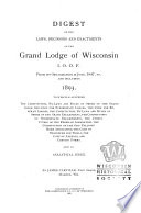 Digest of the Laws  Decisions  and Enactments of the Grand Lodge of Wisconsin  I O O F   from Its Organization in June 1847  To  and Including 1893