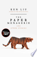 """The Paper Menagerie and Other Stories"" by Ken Liu"