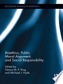 Bioethics  Public Moral Argument  and Social Responsibility