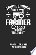 TOUGH ENOUGH TO BE A FARMER CRAZY ENOUGH TO LOVE IT - Fußballtrainer Arbeitsbuch