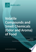 Volatile Compounds and Smell Chemicals (Odor and Aroma) of Food