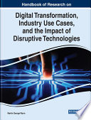 Handbook of Research on Digital Transformation  Industry Use Cases  and the Impact of Disruptive Technologies