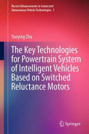 The Key Technologies for Powertrain System of Intelligent Vehicles Based on Switched Reluctance Motors Book