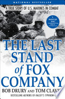"""The Last Stand of Fox Company: A True Story of U.S. Marines in Combat"" by Bob Drury, Tom Clavin"