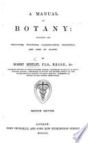 A Manual of Botany: including the structure, functions, classification, properties, and uses of plants, etc
