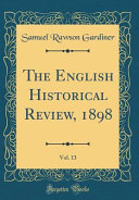 The English Historical Review 1898 Vol 13 Classic Reprint
