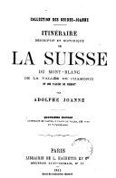 Itinéraire descriptif et historique de la Suisse, du Mont- Blanc, de la Vallée de Chamonix et des vallées du Piémont