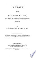 MEMOIR OF THE REV. JOHN WATSON, LATE PASTOR TO THE CONGREGATIONAL CHURCH IN MUSSELBURGH.