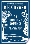 """My Southern Journey: True Stories from the Heart of the South"" by Rick Bragg"