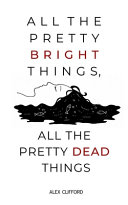 All the Pretty Bright Things, All the Pretty Dead Things ebook